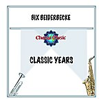 Bix Beiderbecke Classic Years
