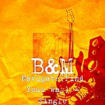 B&M Band Navigate(Find Your Way) - Single