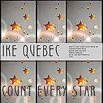 Ike Quebec Count Every Star