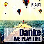 Danke We Play Life