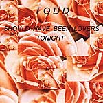 Todd Should Have Been Lovers Tonight
