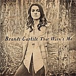 Brandi Carlile That Wasn't Me