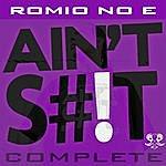 Romio No E Ain't S#!t Complete
