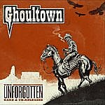 Ghoultown The Unforgotten: Rare & Un-Released