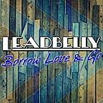 Leadbelly Borrow Love & Go