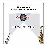 Hoagy Carmichael Hold On