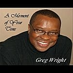 Greg Wright A Moment Of Your Time