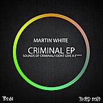 Martin White Criminal Ep