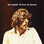 Jim Capaldi Oh How We Danced (Bonus Track Edition)