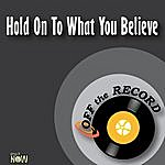 Off The Record Hold On To What You Believe - Single