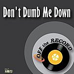 Off The Record Don't Dumb Me Down - Single