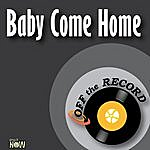 Off The Record Baby Come Home - Single