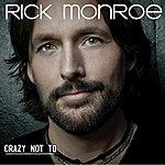 Rick Monroe Crazy Not To - Single