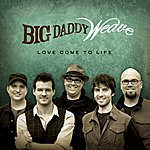 Big Daddy Weave Love Come To Life