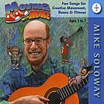 Mike Soloway Moving With Mike, Vol. 1 - Early Childhood Music For Exercise, Dance, Motion, Creative Movement (Ages 3-7)