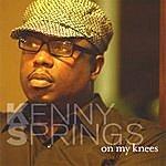 Kenny Springs On My Knees