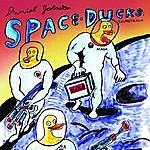 Daniel Johnston Space Ducks: Soundtrack