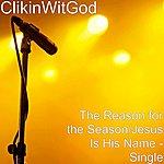 Clikinwitgod The Reason For The Season/Jesus Is His Name - Single