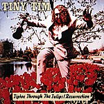Tiny Tim Tiptoe Through The Tulips/Resurrection