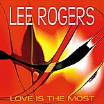 Lee Rogers Love Is The Most - Single
