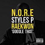 Noreaga Google That (Feat. Styles P & Raekwon) - Single