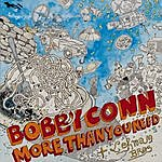 Bobby Conn More Than You Need