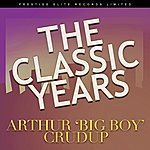 Arthur 'Big Boy' Crudup The Classic Years