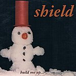Shield Build Me Up... Melt Me Down...