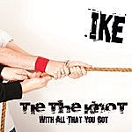 Ike Tie The Knot With All That You Got