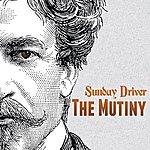 Sunday Driver The Mutiny