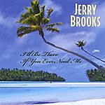 Jerry Brooks I'll Be There If You Ever Need Me