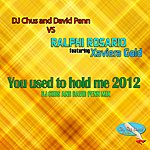 Ralphi Rosario You Used To Hold Me 2012 (Dj Chus And David Penn Remix) [Feat. Xaviera Gold]