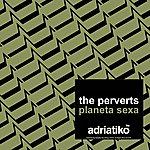 The Perverts Planeta Sexa