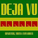 Deja Vu Gangsters, Tarts & Wannabees