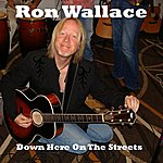 Ron Wallace Down Here On The Streets