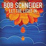 Bob Schneider Let The Light In (Radio Edit)