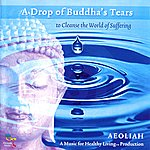Aeoliah A Drop Of Buddha's Tears - To Cleanse The World Of Suffering
