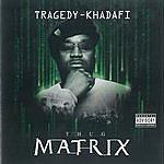Tragedy Khadafi Thug Matrix