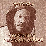 Yabby You Presenting New Roots Reggae
