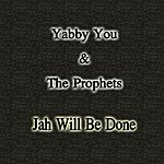 Yabby You Jah Will Be Done