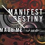 Manifest Destiny Made Me