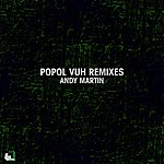 Andy Martin Popol Vuh Remixes