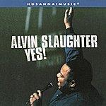 Alvin Slaughter Yes!