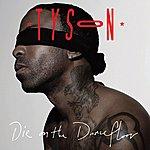 Tyson Die On The Dancefloor