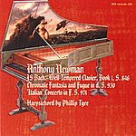 Anthony Newman Bach: Well-Tempered Clavier, Book 1 - Chromatic Fantasia And Fugue - Italian Concerto