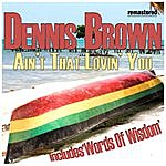 Dennis Brown Ain't That Lovin' You