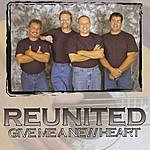 Reunited Give Me A New Heart