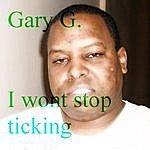 Gary G. I Wont Stop Ticking