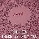 Rod Kim There Is Only You