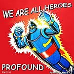 Profound We Are All Heroes